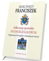 Adhortacja Apostolska Evangelii Gaudium. O głoszeniu Ewangelii w dzisiejszym świecie