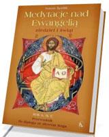 Medytacje nad Ewangelią niedziel i świąt Rok A B C. Przewodnik do dialogu ze słowem Boga