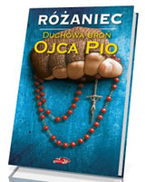 Różaniec. Duchowa broń Ojca Pio