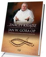 ...Znaczy ksiądz. Jan W. Góra OP odpowiada na pytania Joanny Kubaszczyk