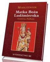 Modlitewnik . Matka Boża Ludźmierska