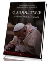O modlitwie. Medytacje Ojca Św. Franciszka