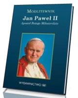 Modlitewnik . Jan Paweł II. Apostoł Bożego Miłosierdzia