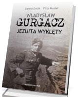 Władysław Gurgacz. Jezuita wyklęty