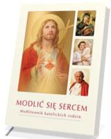 Modlić się sercem. Modlitewnik katolickich rodzin