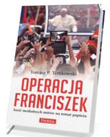 Operacja Franciszek. Sześć medialnych mitów na temat papieża