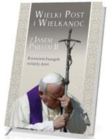 Wielki Post i Wielkanoc z Janem Pawłem II. Rozważania Ewangelii na każdy dzień