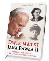 Dwie matki Jana Pawła II. Emilia Wojtyła i św. Joanna Beretta Molla