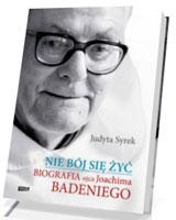 Nie bój się żyć. Biografia Ojca Joachima Badeniego