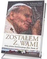 Zostałem z Wami. Kulisy procesu kanonizacyjnego Jana Pawła II