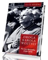 Droga Karola Wojtyły. Tom 1. Na tron Apostołów 1929-1978