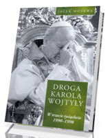 Droga Karola Wojtyły. Tom 3. W trzecie tysiąclecie 1990-1998