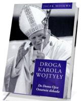 Droga Karola Wojtyły. Tom 4. Do Domu Ojca. Ostatnia dekada