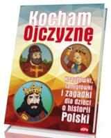 Kocham Ojczyznę. Krzyżówki, łamigłówki i zagadki dla dzieci o historii Polski