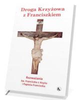 Droga Krzyżowa z Franciszkiem. Rozważania św. Franciszka z Asyżu i Papieża Franciszka