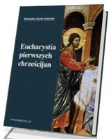 Eucharystia pierwszych chrześcijan. Seria: Biblioteka Ojców Kościoła