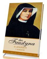 Św. Faustyna o aniołach i szatanie