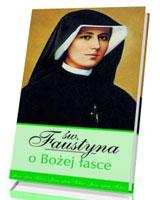 Św. Faustyna o Bożej Łasce