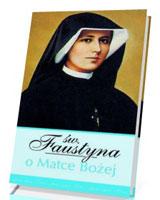 Św. Faustyna o Matce Bożej