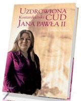 Uzdrowiona. Kostarykański cud Jana Pawła II