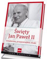 Święty Jan Paweł II. Świadectwa, przepowiednie, znaki