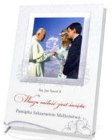 Wasza miłość jest święta. Pamiątka Sakramentu Małżeństwa ze Świętym Janem Pawłem II