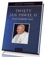 Święty Jan Paweł II. Żyje pośród nas