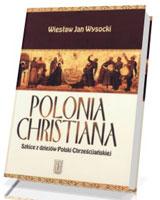 Polonia Christiana. Szkice z dziejów Polski Chrześcijańskiej