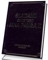 Śladami świętego Jana Pawła II. 104 Pielgrzymki 1978-2005