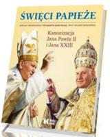Święci Papieże. Kanonizacja Jana Pawła II i Jana XXIII