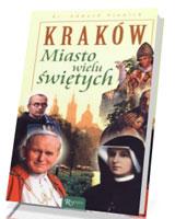 Kraków. Miasto wielu świętych