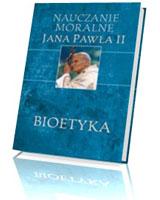 Nauczanie moralne Jana Pawła II. Bioetyka