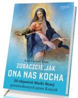 Zobaczcie jak ona nas kocha. 50 objawień Matki Bożej potwierdzonych przez Kościół