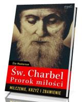 Św. Charbel. Prorok miłości. Milczenie, krzyż i zbawienie