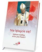 Nie lękajcie się! Wybrane modlitwy do św. Jana Pawła II