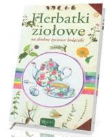 Herbatki ziołowe na drobne życiowe bolączki