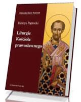 Liturgie kościoła prawosławnego. Seria: Biblioteka Ojców Kościoła