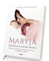 Maryja. Biografia Matki Bożej. Historyczne fakty, nieznane wydarzenia, wiarygodne źródła