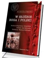 W służbie Boga i Polski. Komunistyczna bezpieka wobec kardynała Stefana Wyszyńskiego