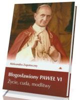 Błogosławiony Paweł VI. Życie, cuda, modlitwy