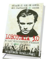 Lobotomia 3.0. Trzydzieści lat holokaustu prawdy o jego śmierci