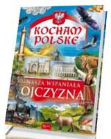 Nasza wspaniała Ojczyzna. Seria: Kocham Polskę