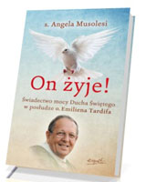 On żyje! Świadectwo mocy Ducha Świętego w posłudze o. Emiliena Tardifa