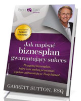 Jak napisać biznesplan gwarantujący sukces. Przygotuj biznesplan, który inni zechcą przeczytać, a potem zainwestują w Twój biznes!