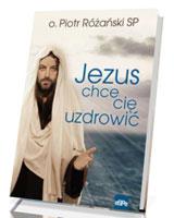 Jezus chce cię uzdrowić