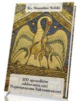 100 sposobów oddawania czci Najświętszemu Sakramentowi