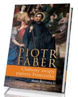 Piotr Faber. Ulubiony święty papieża Franciszka