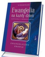 Ewangelia na każdy dzień. Czytania i komentarze. Ewangeliczne krople