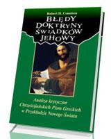 Błędy doktryny Świadków Jehowy. Analiza krytyczna  Chrześcijańskich Pism Greckich  w Przekładzie Nowego Świata