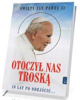 Św. Jan Paweł II. Otoczył nas troską. 10 lat po odejściu?